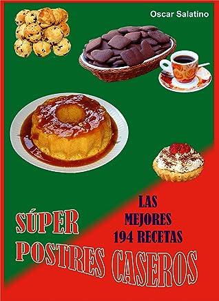 SÚPER POSTRES CASEROS, LAS 194 MEJORES RECETAS (Spanish Edition)