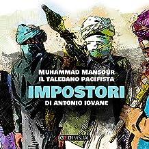 Muhammad Mansour, il talebano pacifista: Impostori 4