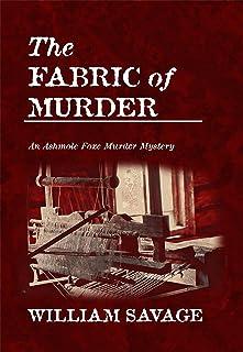 The Fabric of Murder: An Ashmole Foxe Georgian Mystery (The Ashmole Foxe Georgian Mysteries Book 1)
