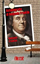 Autobiografia di Benjamin Franklin (Biografie, autobiografie, diari e memorie Vol. 14) (Italian Edition)