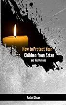 How to Protect Your Children From Satan and His Demons | For The Worried Parent, Guardian, or Relative That Wants to Save Their Loved Ones |