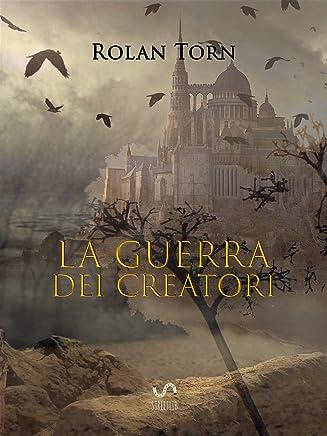 La Guerra Dei Creatori: Libro Primo della Leggenda della Creazione e della Distruzione