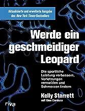 Werde ein geschmeidiger Leopard – aktualisierte und erweiterte Ausgabe: Die sportliche Leistung verbessern, Verletzungen vermeiden und Schmerzen lindern (German Edition)