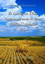 Sermones acerca del Evangelio de Juan (I) - El Amor de Dios Revelado por Medio de Jesús, El Hijo Unigénito ( I ) (Spanish Edition)
