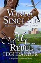 My Rebel Highlander: A Scottish Historical Romance (Highland Adventure Book 6)