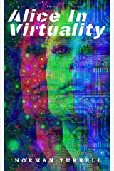 Alice in Virtuality: science fiction action & adventure: An adventure in the real... and the not so real Kindle Edition