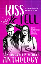 Kiss & Tell: an Amaryllis Media Anthology (Limited Edition Romance Collections)