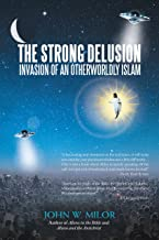 The Strong Delusion: Invasion of an Otherworldly Islam