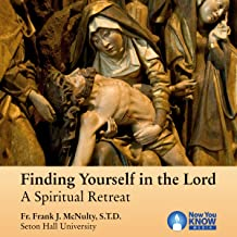 Finding Yourself in the Lord: A Spiritual Retreat