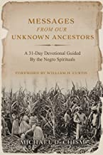 Messages from Our Unknown Ancestors: A 31-Day Devotional Guided By the Negro Spirituals