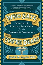 Who Says You're Dead?: Medical & Ethical Dilemmas for the Curious & Concerned PDF