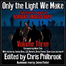 Only the Light We Make: Tales from the World of Adrian's Undead Diary, Book 3