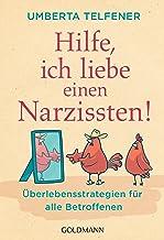 Hilfe, ich liebe einen Narzissten!: Überlebensstrategien für alle Betroffenen (German Edition)