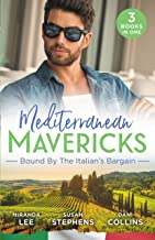 Mediterranean Mavericks: Bound By The Italian's Bargain/The Italian's Ruthless Seduction/Bound to the Tuscan Billionaire/B...