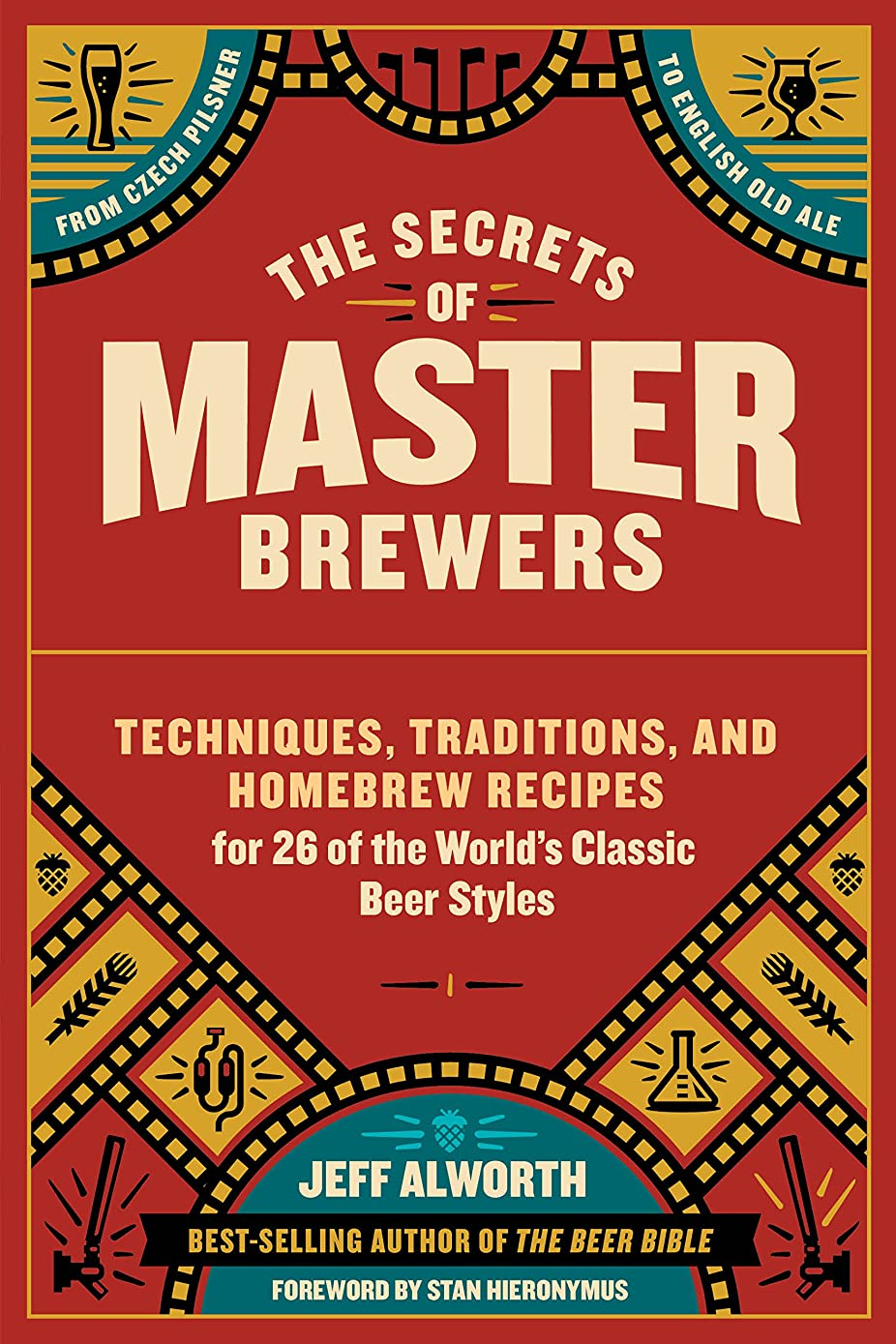キャラバン探偵祝福するThe Secrets of Master Brewers: Techniques, Traditions, and Homebrew Recipes for 26 of the World's Classic Beer Styles, from Czech Pilsner to English Old Ale (English Edition)