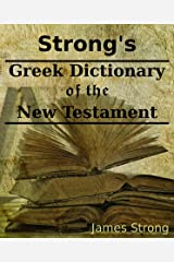 Strong's Greek Dictionary of The New Testament Kindle Edition