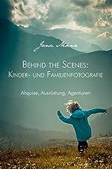 Behind the Scenes: Kinder- und Familienfotografie: Akquise, Ausrüstung, Agenturen Kindle Ausgabe