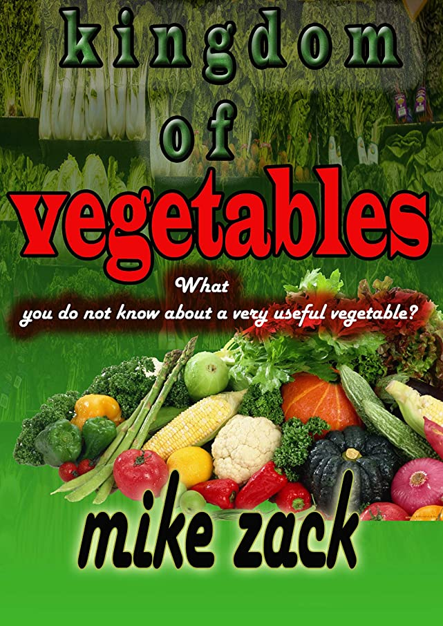 Kingdom of vegetables: What you do not know about a very useful vegetable? (English Edition)