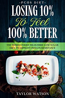 PCOS Diet: LOSING 10% TO FEEL 100% BETTER - The Whole Foods High-Fibre Low Sugar Diet To Improve Insulin Resistance
