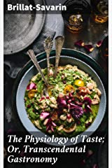 The Physiology of Taste; Or, Transcendental Gastronomy (English Edition) eBook Kindle