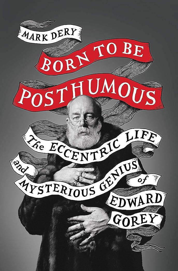応答累計定期的なBorn to Be Posthumous: The Eccentric Life and Mysterious Genius of Edward Gorey (English Edition)