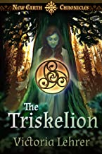 The Triskelion: A Post-Apocalyptic Adventure (New Earth Chronicles Book 2)
