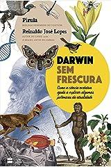 Darwin sem frescura: Como a ciência evolutiva ajuda a explicar algumas polêmicas da atualidade eBook Kindle