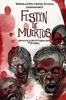 Festín de muertos. Antología de relatos mexicanos de zombis: Antología de Relatos Mexicanos de Zombies