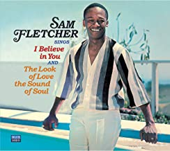 Sam Fletcher Sings I Believe in You / The Look of Love, The Sound of Soul