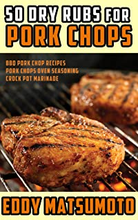 50 Dry Rubs for Pork Chops: BBQ Pork Chop Recipes, Pork Chops Oven Seasoning, Crock Pot Marinade (English Edition)