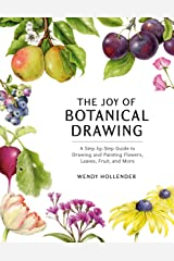 The Joy of Botanical Drawing: A Step-by-Step Guide to Drawing and Painting Flowers, Leaves, Fruit, and More Kindle Edition