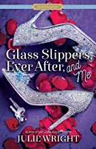 Glass Slippers, Ever After, and Me (Proper Romance)