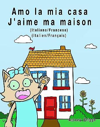 Amo la mia casa - Jaime ma maison: Edizione Bilingue - Italiano/Francese (Rosie Cat)