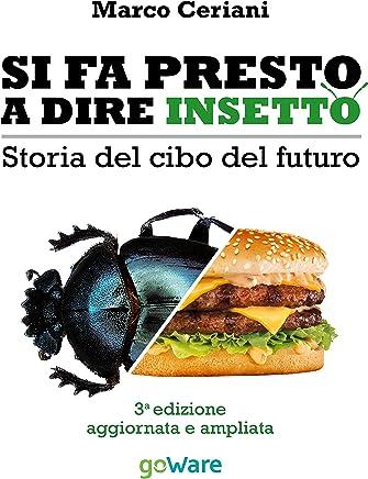 Si fa presto a dire insetto. Storia del cibo del futuro. Sulle nostre tavole qualcosa di nuovo seppur antico