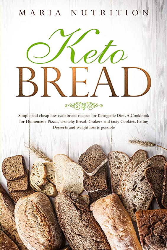 Keto Bread: Simple and cheap low carb bread recipes for Ketogenic Diet. A cookbook for homemade Pizzas, crunchy Bread, Crakers and tasty Cookies. Eating ... weight loss is possible (English Edition)