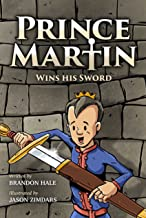 Prince Martin Wins His Sword: A Classic Tale About a Boy Who Discovers the True Meaning of Courage, Grit, and Friendship (ages 6-9) (The Prince Martin Epic Series Book 1)