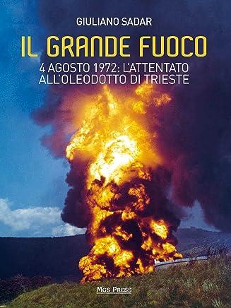 Il grande fuoco: 4 agosto 1972: l'attentato all'oleodotto di Trieste