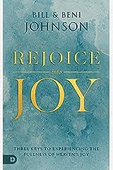 Rejoice Into Joy: Three Keys to Experiencing the Fullness of Heaven's Joy Kindle Edition