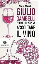 Giulio Gambelli: L'uomo che sapeva ascoltare il vino (Italian Edition)