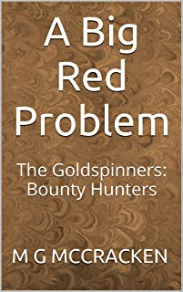 A Big Red Problem: The Goldspinners: Bounty Hunters (The Goldspinners: Bounty Hunters for Hire Book 1)