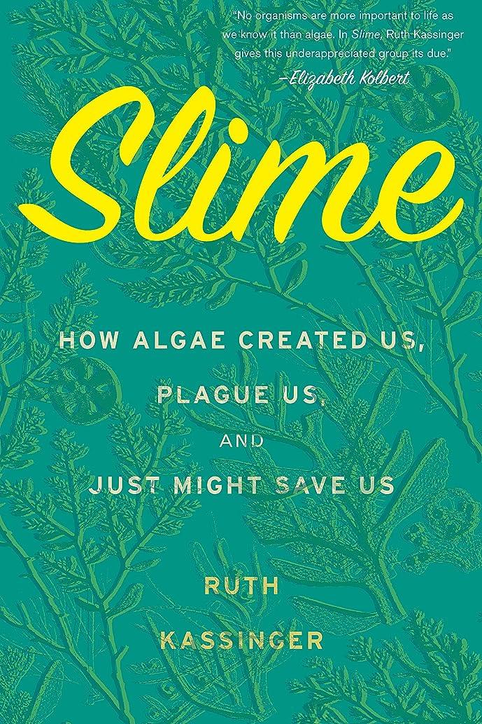 節約する現代ロボットSlime: How Algae Created Us, Plague Us, and Just Might Save Us (English Edition)