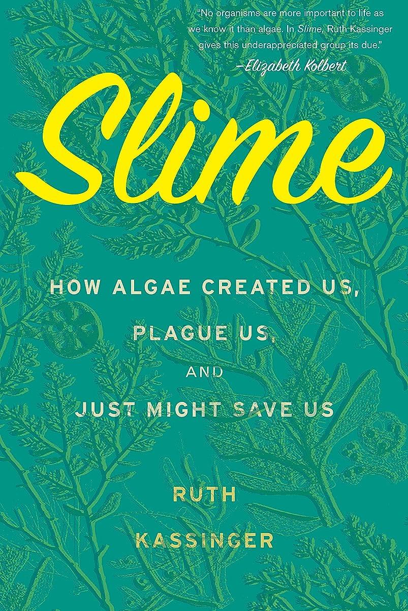 無一文肌チラチラするSlime: How Algae Created Us, Plague Us, and Just Might Save Us (English Edition)