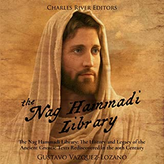 The Nag Hammadi Library: The History and Legacy of the Ancient Gnostic Texts Rediscovered in the 20th Century