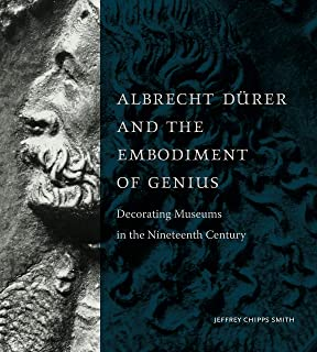 Albrecht Dürer and the Embodiment of Genius: Decorating Museums in the Nineteenth Century