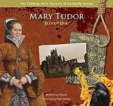 """Mary Tudor """"Bloody Mary"""" (The Thinking Girl's Treasury of Dastardly Dames)"""