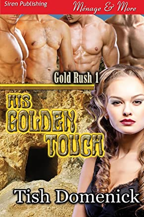 His Golden Touch [Gold Rush 1] (Siren Publishing Menage and More)