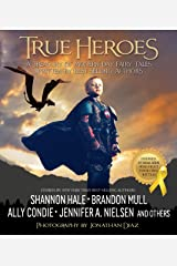 True Heroes: A Treasury of Modern-Day Fairy Tales Written by Best-Selling Authors Kindle Edition