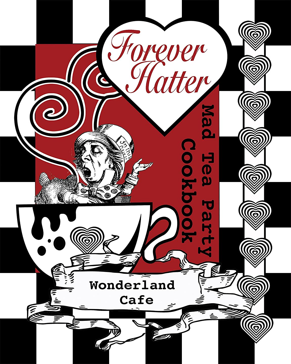 ラジカル小人ケイ素Forever Hatter: Mad Tea Party Cookbook [Digital Companion to the Coloring Book Comic] (These Aint No Confidential, Top-Secret Recipes from Literary Kitchens Kinda Cookbooks Series 1) (English Edition)