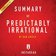 Summary of Predictably Irrational by Dan Ariely: Includes Analysis