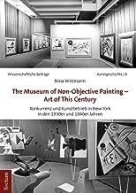 The Museum of Non-Objective Painting - Art of This Century: Konkurrenz und Kunstbetrieb in New York in den 1930er und 1940er Jahren (Wissenschaftliche ... Verlag: Kunstgeschichte 9) (German Edition)